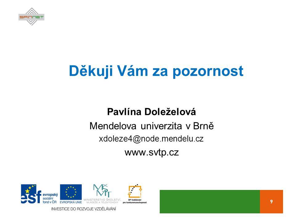 9 Děkuji Vám za pozornost Pavlína Doleželová Mendelova univerzita v Brně xdoleze4@node.mendelu.cz www.svtp.cz