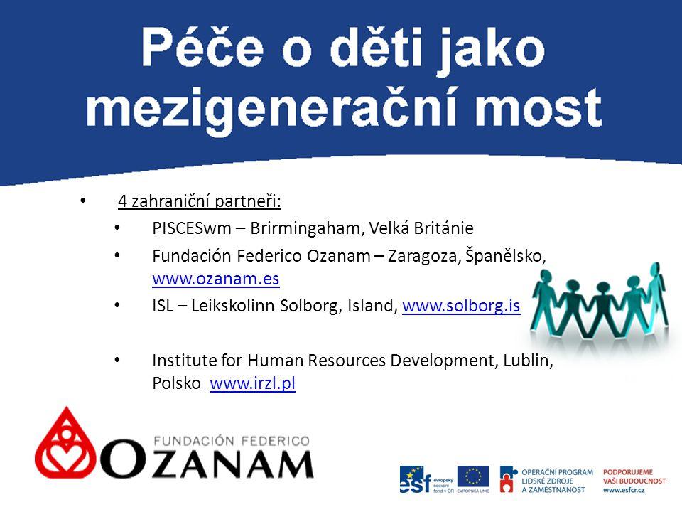 P 4 zahraniční partneři: PISCESwm – Brirmingaham, Velká Británie Fundación Federico Ozanam – Zaragoza, Španělsko, www.ozanam.es www.ozanam.es ISL – Leikskolinn Solborg, Island, www.solborg.iswww.solborg.is Institute for Human Resources Development, Lublin, Polsko www.irzl.plwww.irzl.pl
