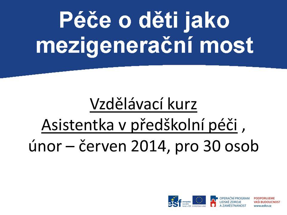 Vzdělávací kurz Asistentka v předškolní péči, únor – červen 2014, pro 30 osob