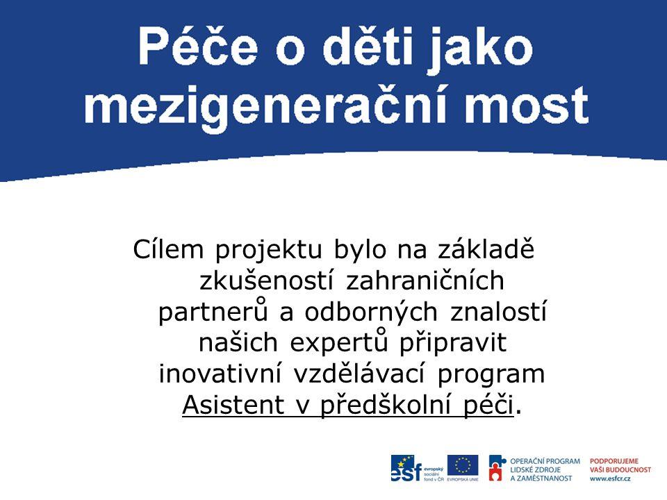 P Cílem projektu bylo na základě zkušeností zahraničních partnerů a odborných znalostí našich expertů připravit inovativní vzdělávací program Asistent v předškolní péči.