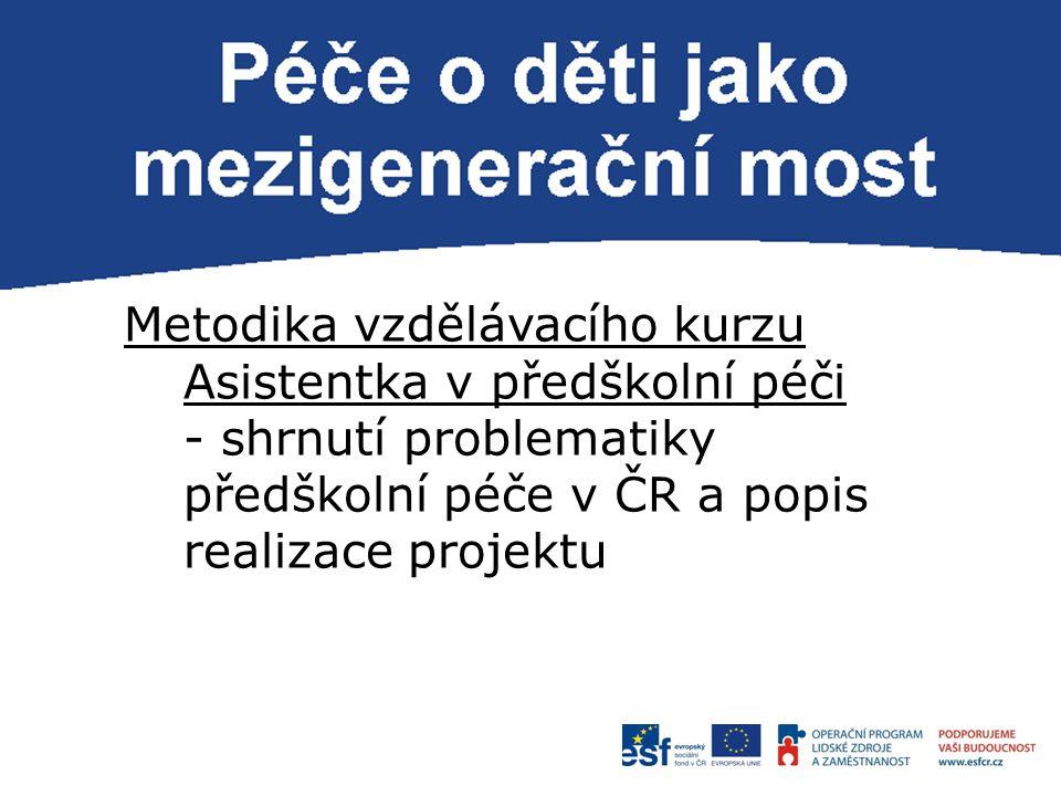 P Metodika vzdělávacího kurzu Asistentka v předškolní péči - shrnutí problematiky předškolní péče v ČR a popis realizace projektu