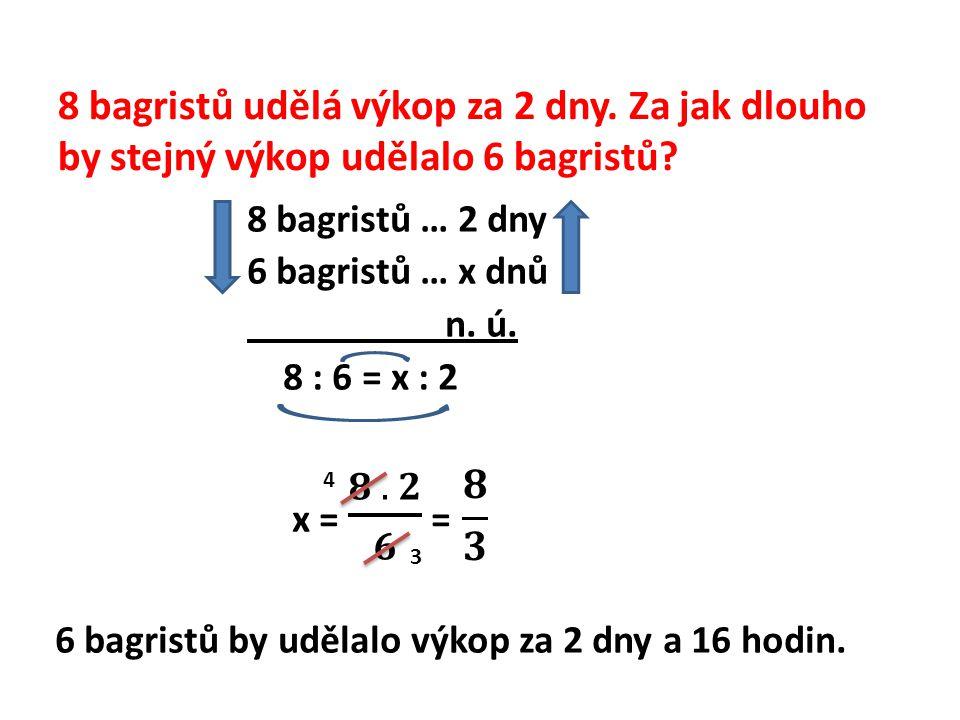 8 bagristů udělá výkop za 2 dny. Za jak dlouho by stejný výkop udělalo 6 bagristů? 4 3