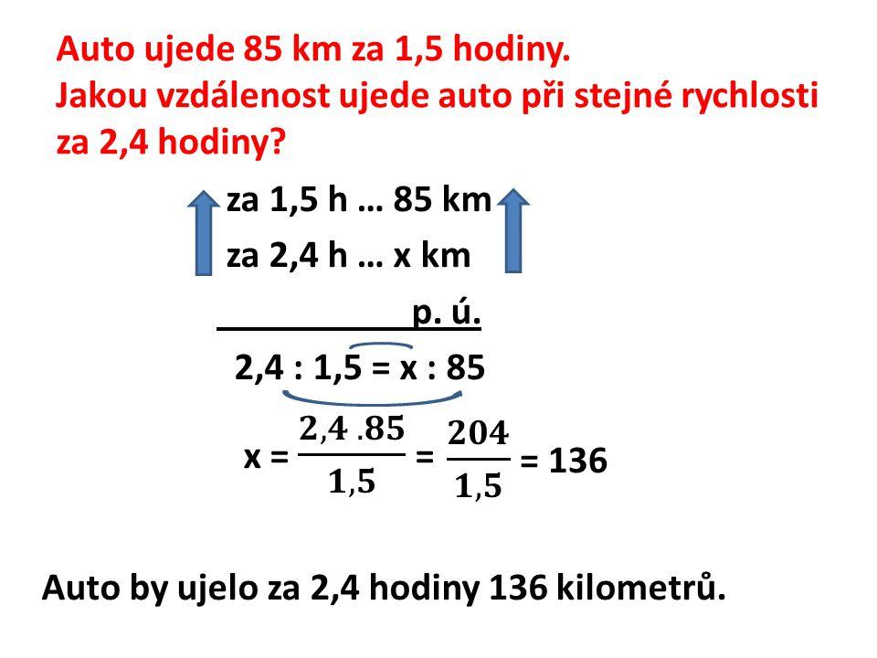 Auto ujede 85 km za 1,5 hodiny. Jakou vzdálenost ujede auto při stejné rychlosti za 2,4 hodiny?