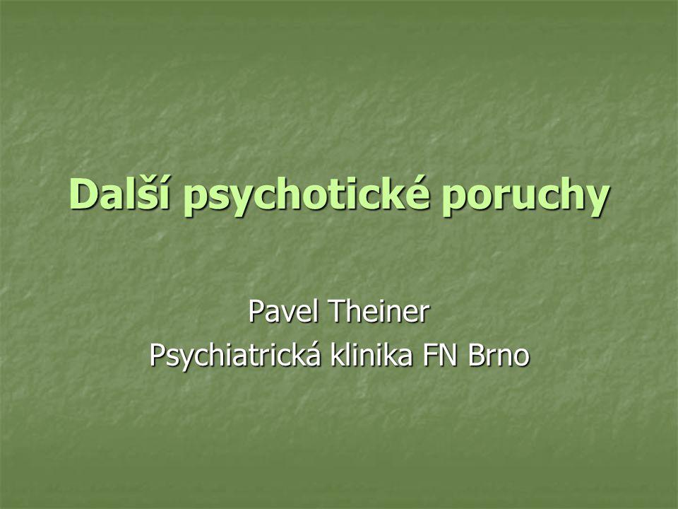 Další psychotické poruchy Pavel Theiner Psychiatrická klinika FN Brno