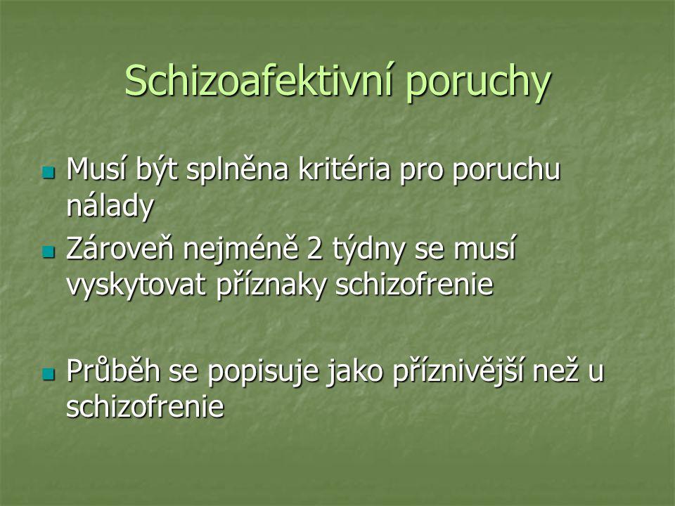 Schizoafektivní poruchy Musí být splněna kritéria pro poruchu nálady Musí být splněna kritéria pro poruchu nálady Zároveň nejméně 2 týdny se musí vysk