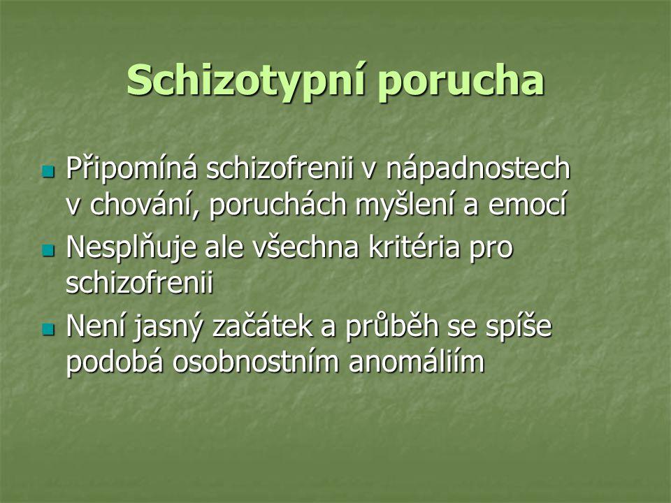Schizotypní porucha Připomíná schizofrenii v nápadnostech v chování, poruchách myšlení a emocí Připomíná schizofrenii v nápadnostech v chování, poruch