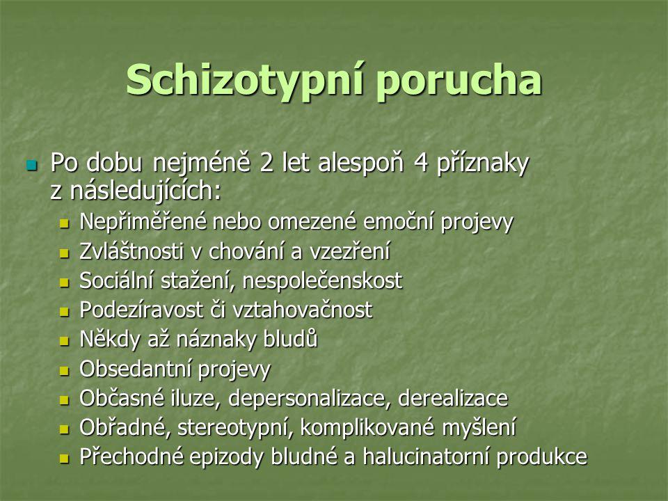 Schizotypní porucha Po dobu nejméně 2 let alespoň 4 příznaky z následujících: Po dobu nejméně 2 let alespoň 4 příznaky z následujících: Nepřiměřené ne
