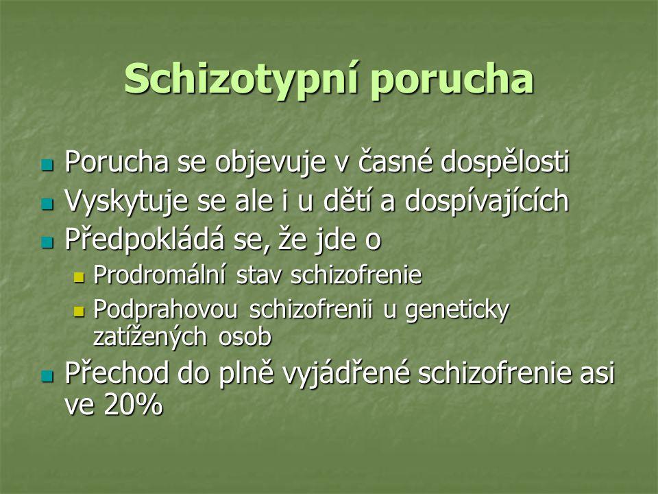 Schizotypní porucha Porucha se objevuje v časné dospělosti Porucha se objevuje v časné dospělosti Vyskytuje se ale i u dětí a dospívajících Vyskytuje