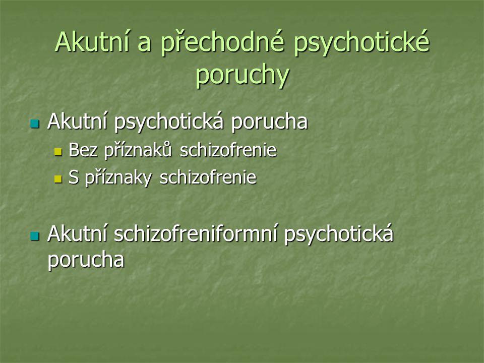 Akutní a přechodné psychotické poruchy Akutní psychotická porucha Akutní psychotická porucha Bez příznaků schizofrenie Bez příznaků schizofrenie S pří