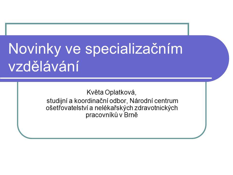 Novinky ve specializačním vzdělávání Květa Oplatková, studijní a koordinační odbor, Národní centrum ošetřovatelství a nelékařských zdravotnických prac