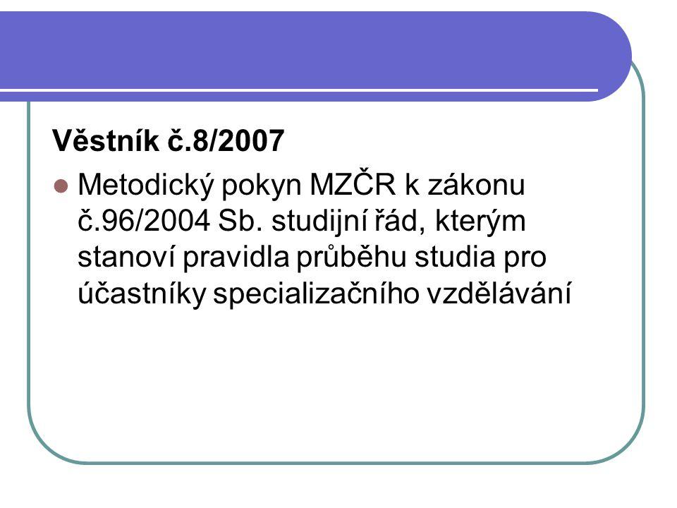 Věstník č.8/2007 Metodický pokyn MZČR k zákonu č.96/2004 Sb. studijní řád, kterým stanoví pravidla průběhu studia pro účastníky specializačního vzdělá
