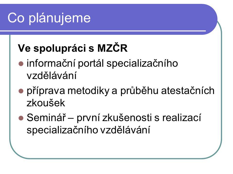 Co plánujeme Ve spolupráci s MZČR informační portál specializačního vzdělávání příprava metodiky a průběhu atestačních zkoušek Seminář – první zkušeno
