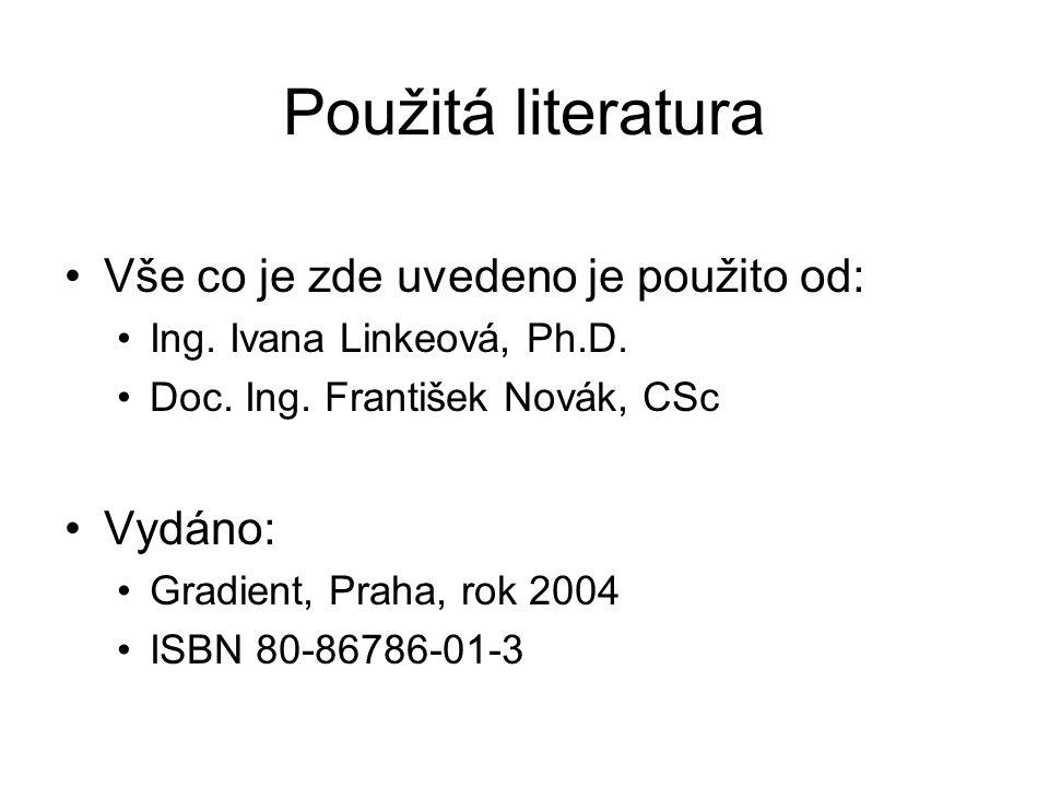 Použitá literatura Vše co je zde uvedeno je použito od: Ing. Ivana Linkeová, Ph.D. Doc. Ing. František Novák, CSc Vydáno: Gradient, Praha, rok 2004 IS