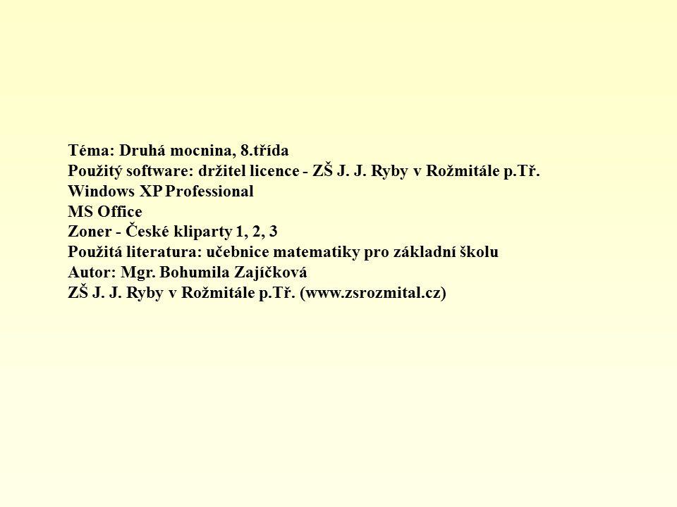 Téma: Druhá mocnina, 8.třída Použitý software: držitel licence - ZŠ J. J. Ryby v Rožmitále p.Tř. Windows XP Professional MS Office Zoner - České klipa
