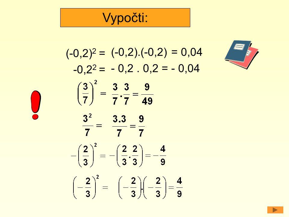 (-0,2) 2 = -0,2 2 = (-0,2).(-0,2) = 0,04 - 0,2. 0,2 = - 0,04 Vypočti: