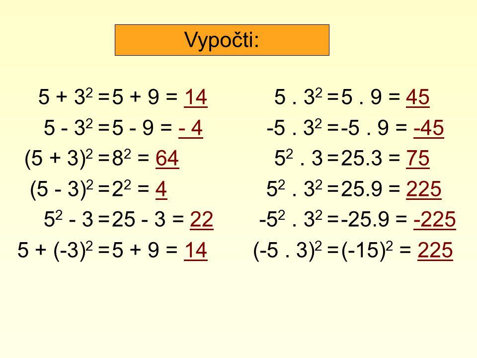 5 + 3 2 = 5 - 3 2 = (5 + 3) 2 = (5 - 3) 2 = 5 2 - 3 = 5 + (-3) 2 = 5 + 9 = 14 5 - 9 = - 4 8 2 = 64 2 2 = 4 25 - 3 = 22 5 + 9 = 14 5. 3 2 = -5. 3 2 = 5