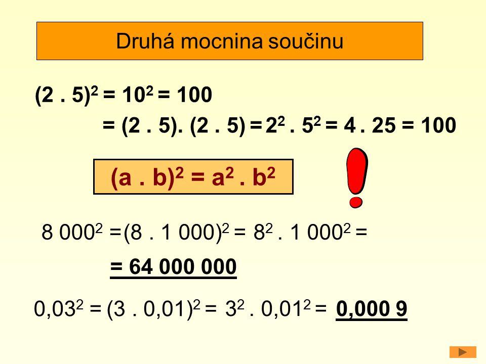 Druhá mocnina součinu (2. 5) 2 =10 2 = 100 2 2. 5 2 = 4. 25 = 100 0,03 2 = (a. b) 2 = a 2. b 2 8 000 2 = (3. 0,01) 2 = 3 2. 0,01 2 =0,000 9 = (2. 5).