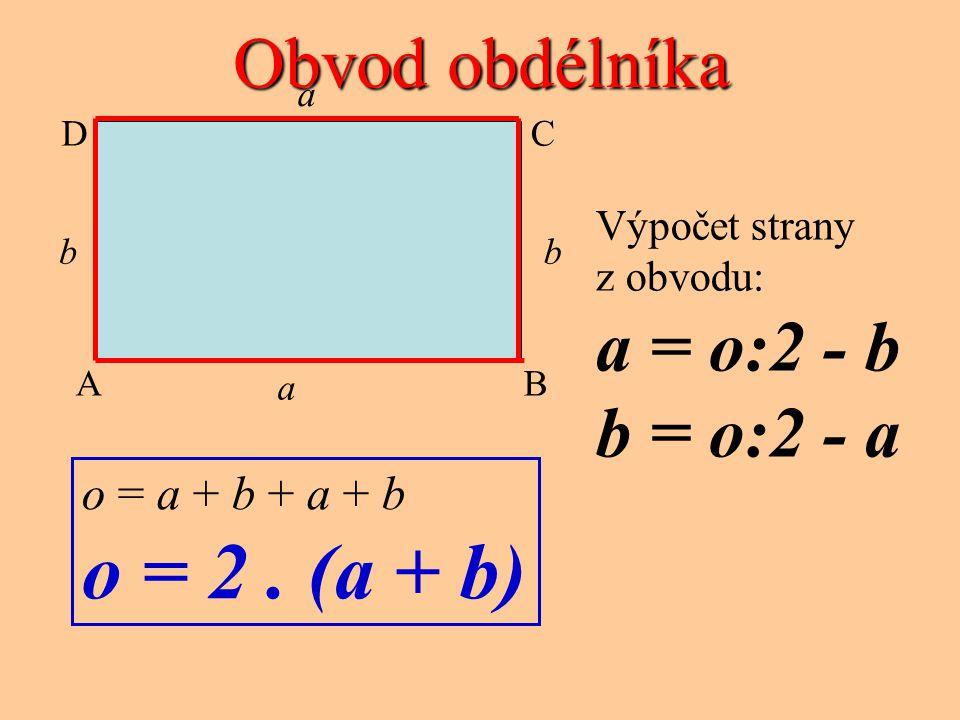 Obsah obdélníka S = a. b a CD A B a bb Výpočet strany z obsahu: a = S : b b = S : a