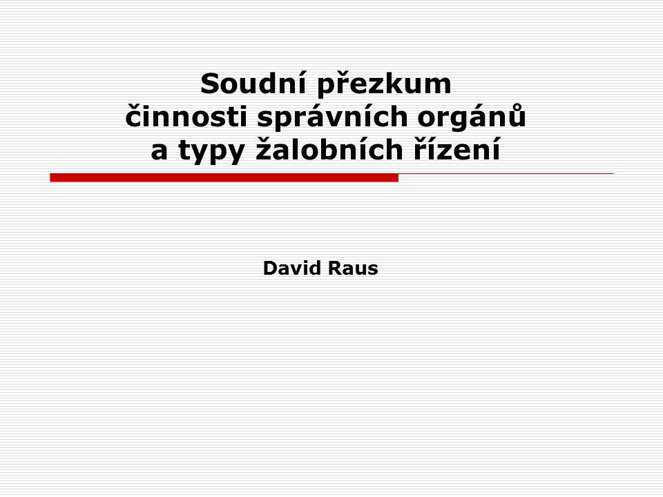 David Raus Soudní přezkum činnosti správních orgánů a typy žalobních řízení