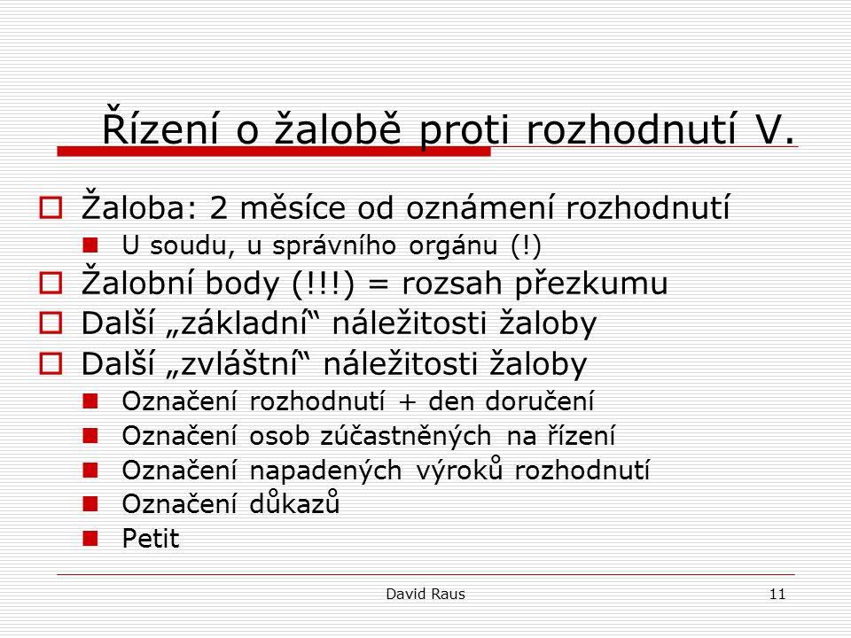 David Raus11 Řízení o žalobě proti rozhodnutí V.  Žaloba: 2 měsíce od oznámení rozhodnutí U soudu, u správního orgánu (!)  Žalobní body (!!!) = rozs