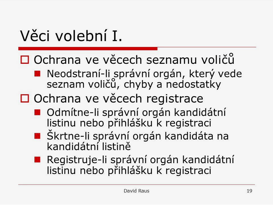 David Raus19 Věci volební I.  Ochrana ve věcech seznamu voličů Neodstraní-li správní orgán, který vede seznam voličů, chyby a nedostatky  Ochrana ve