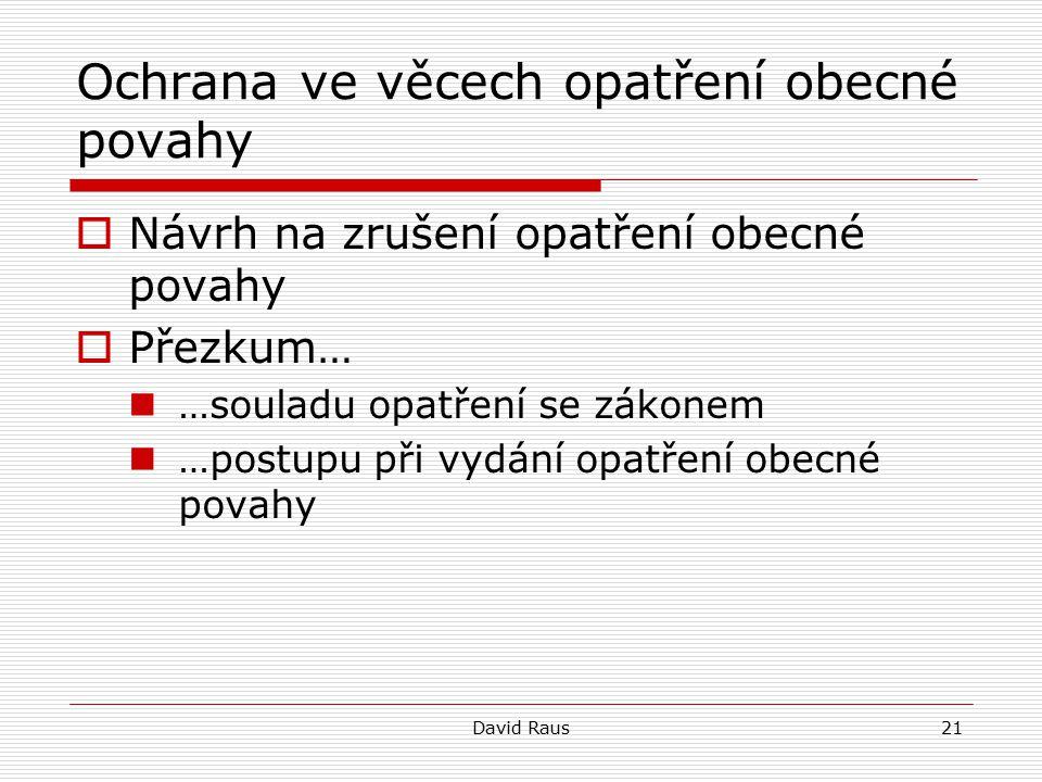 David Raus21 Ochrana ve věcech opatření obecné povahy  Návrh na zrušení opatření obecné povahy  Přezkum… …souladu opatření se zákonem …postupu při v