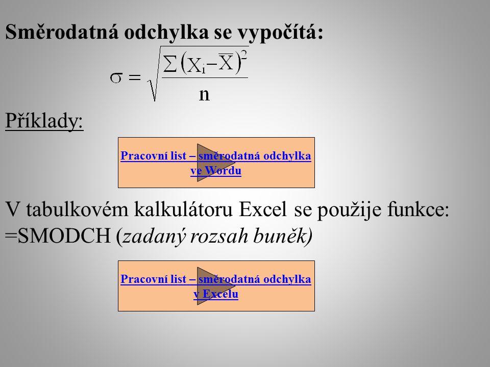 Směrodatná odchylka se vypočítá: Příklady: V tabulkovém kalkulátoru Excel se použije funkce: =SMODCH (zadaný rozsah buněk) Pracovní list – směrodatná