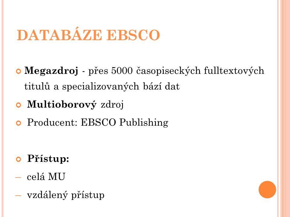 Megazdroj - přes 5000 časopiseckých fulltextových titulů a specializovaných bází dat Multioborový zdroj Producent: EBSCO Publishing Přístup: – celá MU – vzdálený přístup