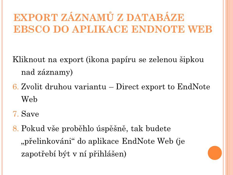 """EXPORT ZÁZNAMŮ Z DATABÁZE EBSCO DO APLIKACE ENDNOTE WEB Kliknout na export (ikona papíru se zelenou šipkou nad záznamy) 6.Zvolit druhou variantu – Direct export to EndNote Web 7.Save 8.Pokud vše proběhlo úspěšně, tak budete """"přelinkováni do aplikace EndNote Web (je zapotřebí být v ní přihlášen)"""
