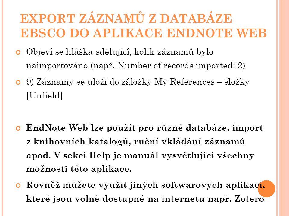 EXPORT ZÁZNAMŮ Z DATABÁZE EBSCO DO APLIKACE ENDNOTE WEB Objeví se hláška sdělující, kolik záznamů bylo naimportováno (např.