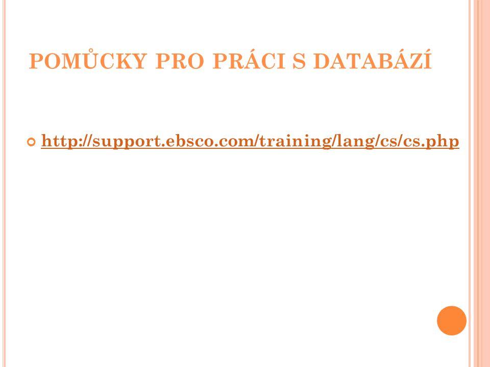 POMŮCKY PRO PRÁCI S DATABÁZÍ http://support.ebsco.com/training/lang/cs/cs.php