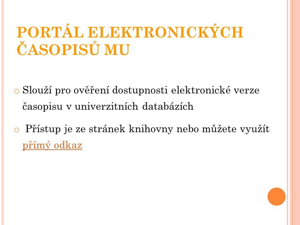 PORTÁL ELEKTRONICKÝCH ČASOPISŮ MU o Slouží pro ověření dostupnosti elektronické verze časopisu v univerzitních databázích o Přístup je ze stránek knihovny nebo můžete využít přímý odkaz přímý odkaz