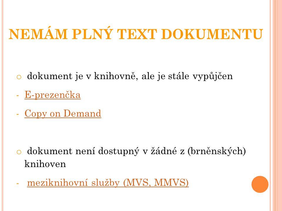 NEMÁM PLNÝ TEXT DOKUMENTU o dokument je v knihovně, ale je stále vypůjčen -E-prezenčkaE-prezenčka -Copy on DemandCopy on Demand o dokument není dostupný v žádné z (brněnských) knihoven - meziknihovní služby (MVS, MMVS)meziknihovní služby (MVS, MMVS)