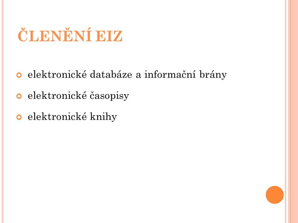 ČLENĚNÍ EIZ elektronické databáze a informační brány elektronické časopisy elektronické knihy