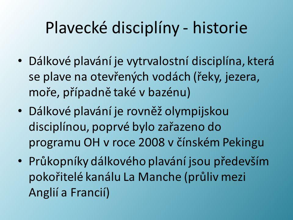 Plavecké disciplíny - historie Dálkové plavání je vytrvalostní disciplína, která se plave na otevřených vodách (řeky, jezera, moře, případně také v ba