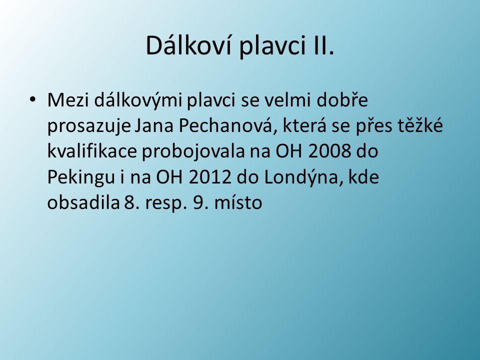 Dálkoví plavci II. Mezi dálkovými plavci se velmi dobře prosazuje Jana Pechanová, která se přes těžké kvalifikace probojovala na OH 2008 do Pekingu i