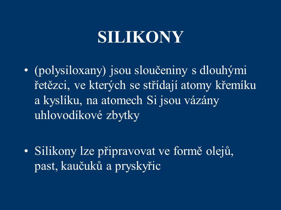 SILIKONY (polysiloxany) jsou sloučeniny s dlouhými řetězci, ve kterých se střídají atomy křemíku a kyslíku, na atomech Si jsou vázány uhlovodíkové zbytky Silikony lze připravovat ve formě olejů, past, kaučuků a pryskyřic
