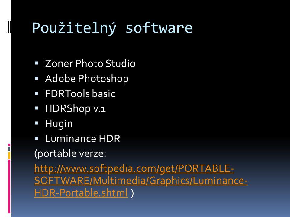 Použitelný software  Zoner Photo Studio  Adobe Photoshop  FDRTools basic  HDRShop v.1  Hugin  Luminance HDR (portable verze: http://www.softpedia.com/get/PORTABLE- SOFTWARE/Multimedia/Graphics/Luminance- HDR-Portable.shtmlhttp://www.softpedia.com/get/PORTABLE- SOFTWARE/Multimedia/Graphics/Luminance- HDR-Portable.shtml )
