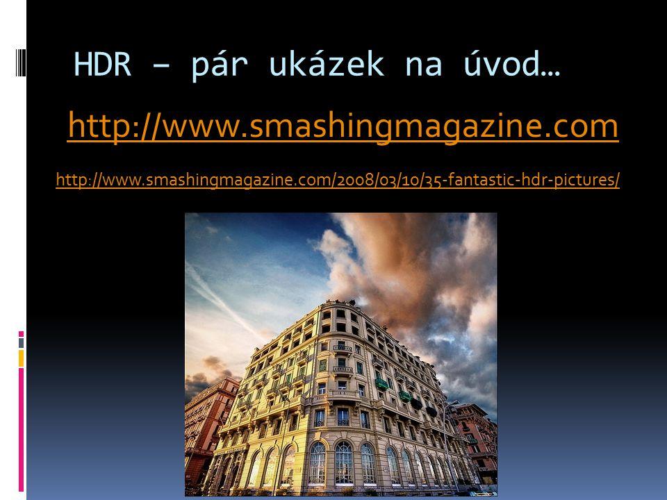 HDR – pár ukázek na úvod… http://www.smashingmagazine.com/2008/03/10/35-fantastic-hdr-pictures/ http://www.smashingmagazine.com