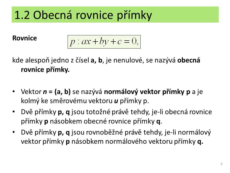 6 Rovnice kde alespoň jedno z čísel a, b, je nenulové, se nazývá obecná rovnice přímky. Vektor n = (a, b) se nazývá normálový vektor přímky p a je kol