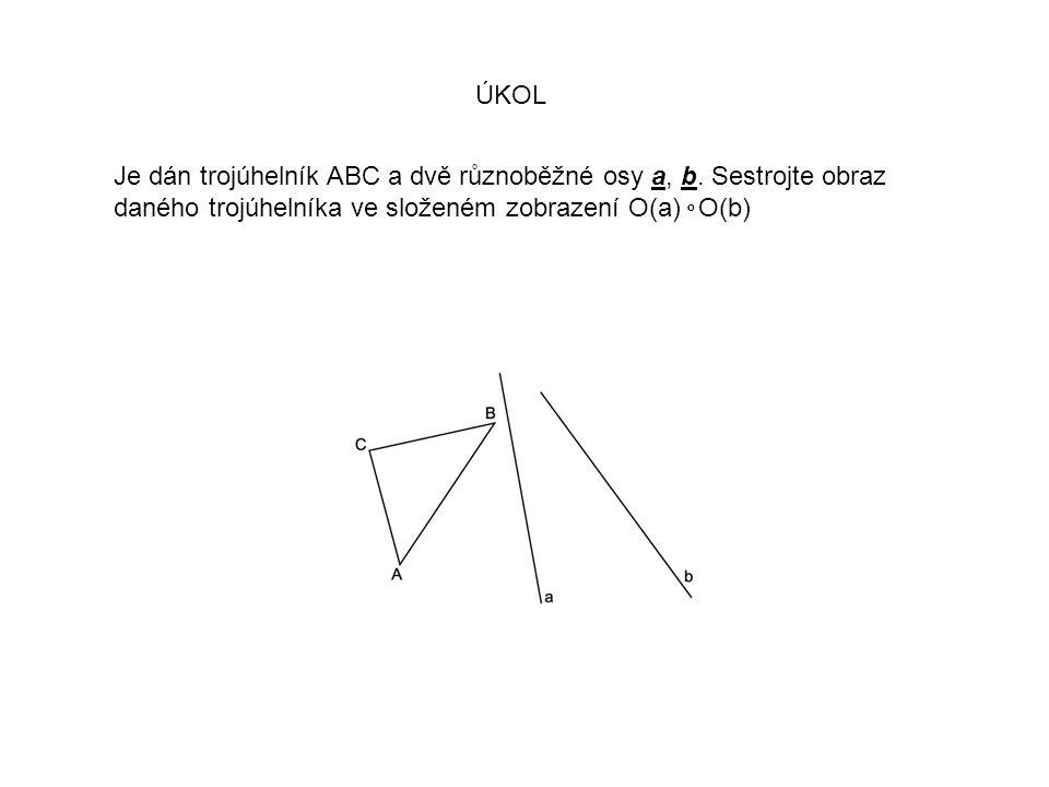 ÚKOL Je dán trojúhelník ABC a dvě různoběžné osy a, b.