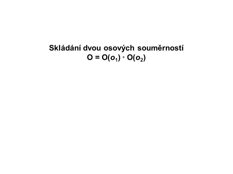 Skládání dvou osových souměrností O = O(o 1 ) ° O(o 2 )