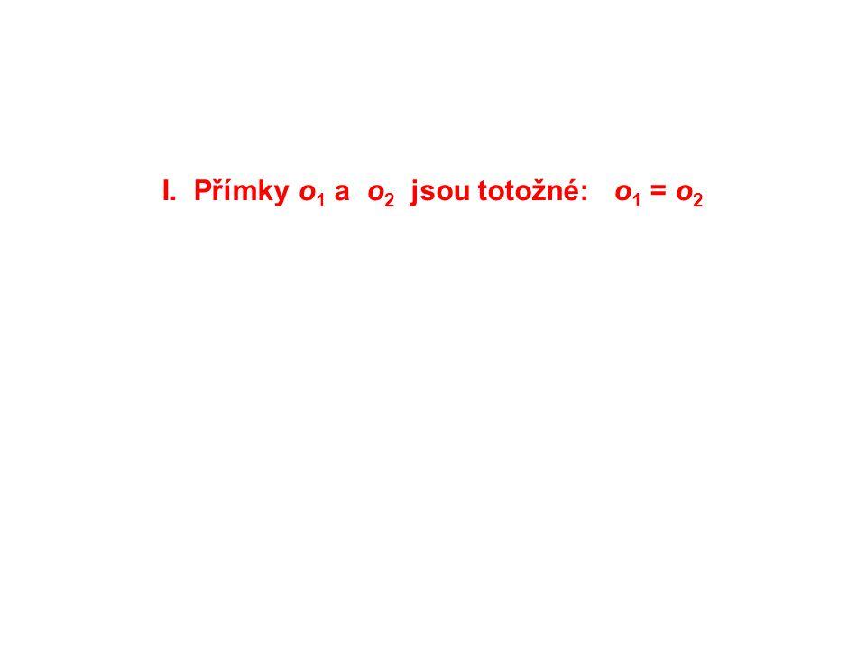 I. Přímky o 1 a o 2 jsou totožné: o 1 = o 2
