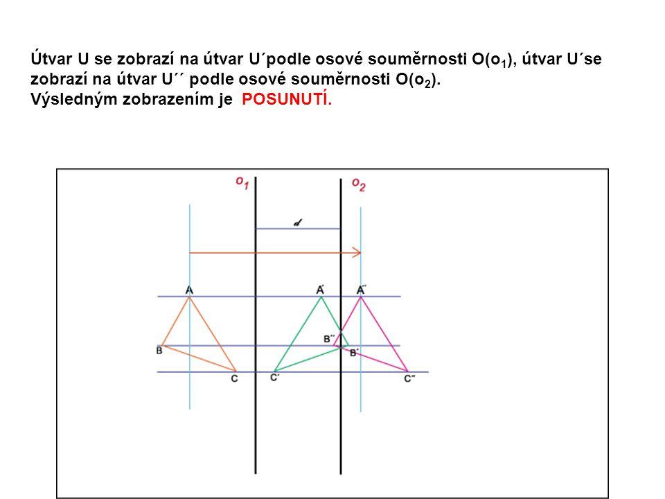 Útvar U se zobrazí na útvar U´podle osové souměrnosti O(o 1 ), útvar U´se zobrazí na útvar U´´ podle osové souměrnosti O(o 2 ).