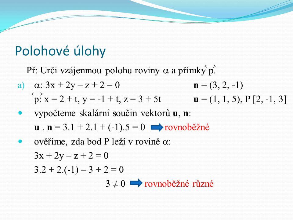 Polohové úlohy Př: Urči vzájemnou polohu roviny  a přímky p.