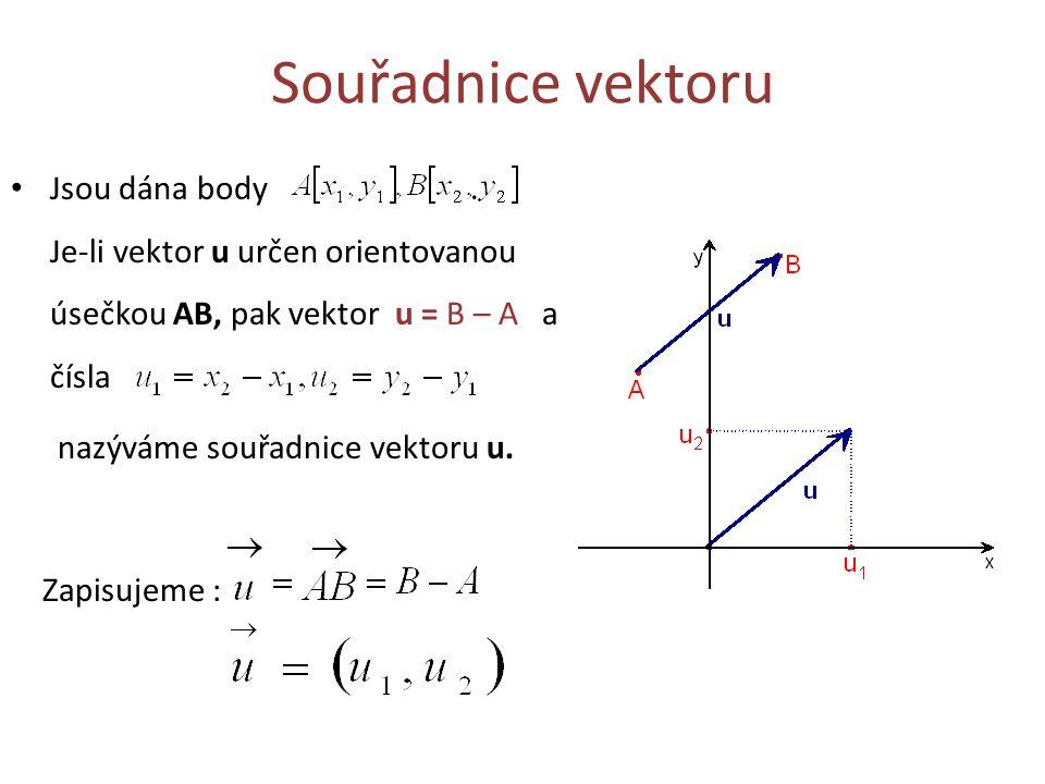 Souřadnice vektoru Jsou dána body. Je-li vektor u určen orientovanou úsečkou AB, pak vektor u = B – A a čísla nazýváme souřadnice vektoru u. Zapisujem