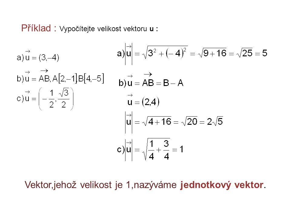 Příklad : Vypočítejte velikost vektoru u : Vektor,jehož velikost je 1,nazýváme jednotkový vektor.
