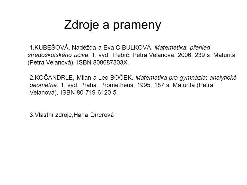 Zdroje a prameny 1.KUBEŠOVÁ, Naděžda a Eva CIBULKOVÁ. Matematika: přehled středoškolského učiva. 1. vyd. Třebíč: Petra Velanová, 2006, 239 s. Maturita