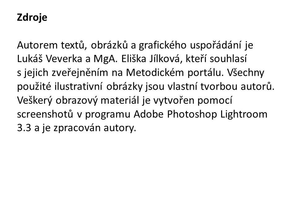 Zdroje Autorem textů, obrázků a grafického uspořádání je Lukáš Veverka a MgA.