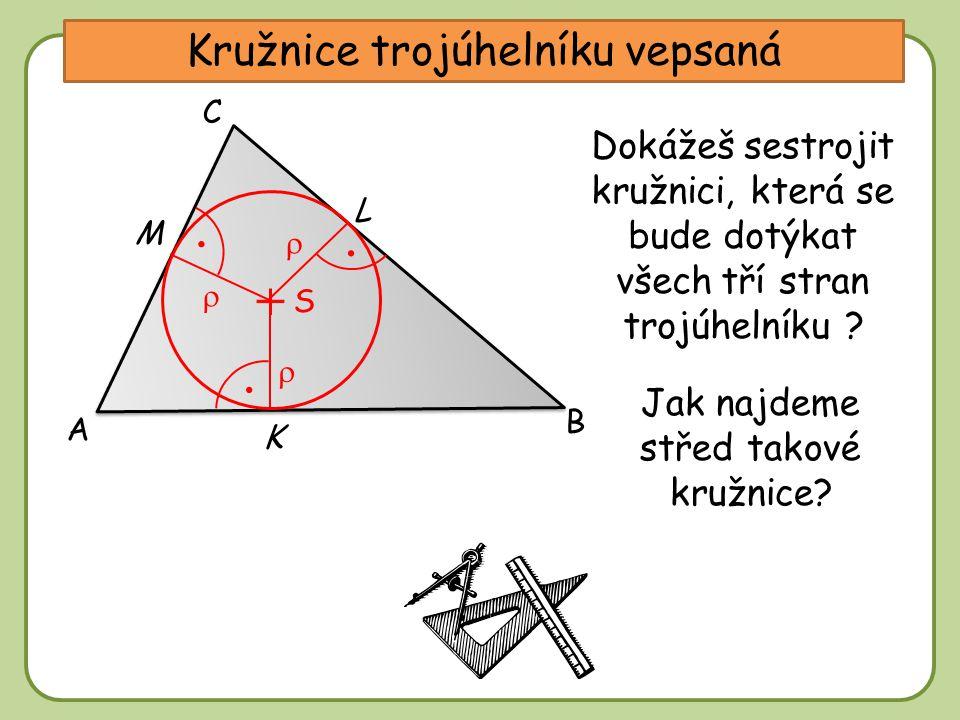 DDtěžnice Kružnice trojúhelníku vepsaná A C B Dokážeš sestrojit kružnici, která se bude dotýkat všech tří stran trojúhelníku ? S Jak najdeme střed tak